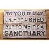 To You It May Only Be A Shed But To Me It's A Sanctuary