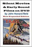 Silent Movies & Early Sound Films On Dvd: New Expanded Edition (0557433355) by Reid, John Howard