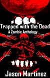 Trapped with the Dead: A Zombie Anthology