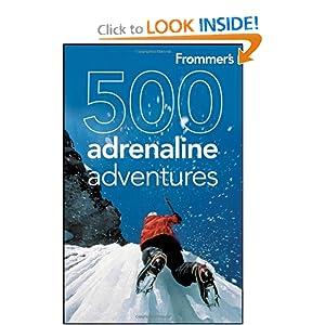 Frommer's 500 Adrenaline Adventures - Lois Friedland