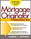 Mortgage Originator Success Kit : The Quick Way to a Six-Figure Income