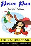 Childrens book : Peter Pan (Revision Edition) Childrens Bedtime Story Book with Special 2 OPTIONS ENDINGS (2 Ending Options Tail for Children 1)