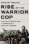 Rise of the Warrior Cop: The Militari...