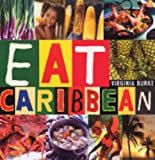 Virginia Burke Eat Caribbean: The Best of Caribbean Cookery