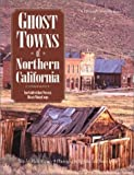 Ghost Towns of Northern California: Your Guide to Ghost Towns & Historic Mining Camps (Pictorial Discovery Guides) (0896584445) by Philip Varney