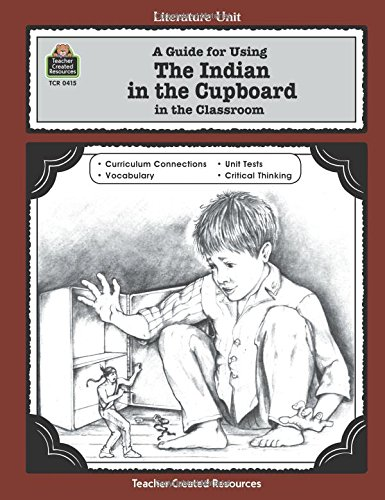 A Guide for Using The Indian in the Cupboard in the Classroom (Literature Units)