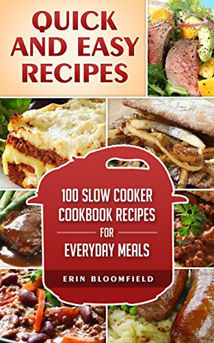 Quick and Easy Recipes: 100 Slow Cooker Cookbook Recipes for Everyday Meals (Quick and Easy Recipes, Quick and Easy Meals, Quick and Easy Meals Cookbook, Easy Recipes Cookbook)