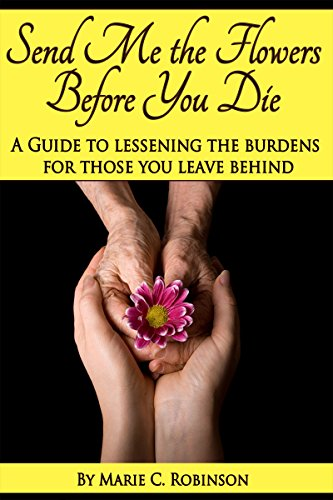 Send Me The Flowers Before You Die by Marie Robinson