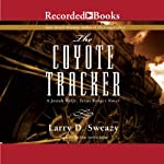The Coyote Tracker: A Josiah Wolfe Novel, Book 5 | Larry D. Sweazy