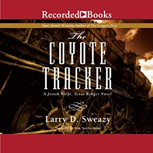 The Coyote Tracker: A Josiah Wolfe Novel, Book 5 | [Larry D. Sweazy]