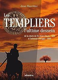 Les Templiers : l\'Ultime Dessein par Jean Haechler