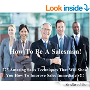 How To Be A Salesman: If You Are Serious About Sales You Need To Read This