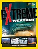 img - for Extreme Weather: Surviving Tornadoes, Sandstorms, Hailstorms, Blizzards, Hurricanes, and More! (National Geographic Kids) book / textbook / text book