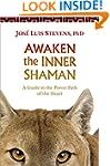 Awaken the Inner Shaman: A Guide to t...