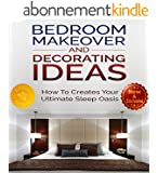 Bedroom Makeover and Decorating Ideas: How To Create Your ultimate Sleep Oasis (Bedroom Design - Decorating and Decor Ideas by Sam Siv Book 1) (English Edition)