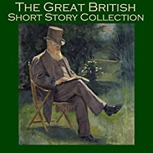 The Great British Short Story Collection (       UNABRIDGED) by Barry Pain, E. F. Benson, Stacy Aumonier, W. F. Harvey, W. W. Jacobs, Wilkie Collins, John Buchan Narrated by Cathy Dobson
