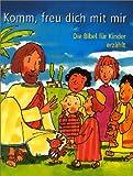 Komm, freu dich mit mir: Die Bibel für Kinder erzählt -