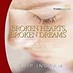 Broken Hearts, Broken Dreams: Why Marriages Don't Work Anymore, and How to Make Yours the Exception | Chip Ingram