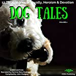 Dog Tales: 12 True Dog Stories of Loyalty, Heroism and Devotion, Volume 2 | John Hodges
