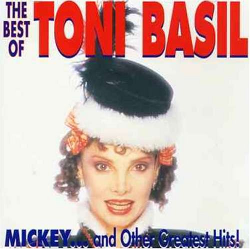 TONI BASIL - The Best of Tony Basil: Mickey...And Other Greatest Hits! - Zortam Music