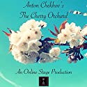 The Cherry Orchard Audiobook by Anton Chekhov Narrated by Elizabeth Klett, Amanda Friday, Elizabeth Chambers, Noel Badrian, Ben Stevens, Ted Wenskus, Linda Barrans