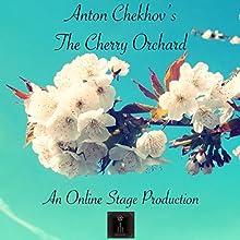 The Cherry Orchard Audiobook by Anton Chekhov Narrated by Elizabeth Klett, Amanda Friday, Elizabeth Chambers, Noel Badrian, Ben Stevens, Ted Wenskus, Linda Barrans