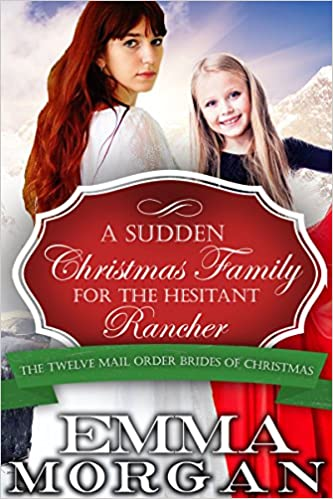 Mail Order Bride: A Sudden Christmas Family for the Hesitant Rancher: Twelve Mail Order Brides of Christmas