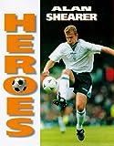 Heroes - Alan Shearer (Soccer Heroes) David Harding