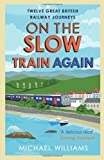 On the Slow Train Again: Twelve Great British Railway Journeys (009955285X) by Williams, Michael