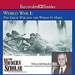 The Modern Scholar: World War l: The Great War and the World It Made | John Ramsden