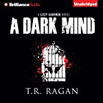 A Dark Mind: Lizzy Gardner, Book 3 (       UNABRIDGED) by T. R. Ragan Narrated by Kate Rudd