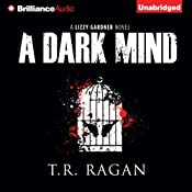 A Dark Mind: Lizzy Gardner, Book 3 | T. R. Ragan