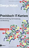 Praxisbuch IT-Karriere: Berufsorientierung, Karriereplanung und Bewerbung