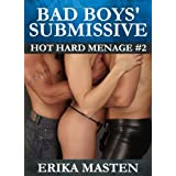 Bad Boys' Submissive: Hot Hard Menage #2by Erika Masten