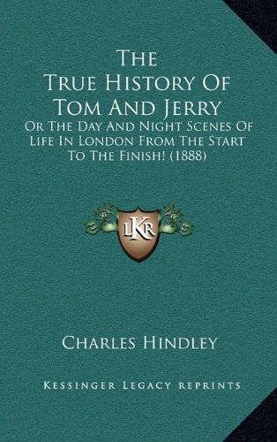 The True History of Tom and Jerry: Or the Day and Night Scenes of Life in London from the Start to the Finish! (1888)