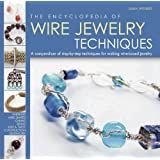 The Encyclopedia Of Wire Jewelry Techniques: A Compendium Of Step-By-Step Techniques for Making Wire-Based Jewelryby Sara Withers