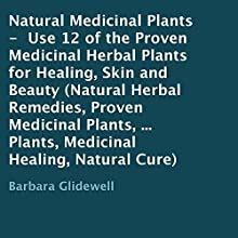 Natural Medicinal Plants: Use 12 of the Proven Medicinal Herbal Plants for Healing, Skin and Beauty (       UNABRIDGED) by Barbara Glidewell Narrated by Lanitta Elder