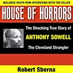 House of Horrors: The Shocking True Story of Anthony Sowell, the Cleveland Strangler | Robert Sberna