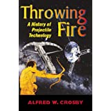 Throwing Fire: Projectile Technology through Historyby Alfred W. Crosby