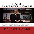 Earl Nightingale: Understanding the Life and Teachings of One of Americas First and Greatest Motivational Speakers Hörbuch von Dr. Ruth Carr Gesprochen von: Dale M. Wilcox