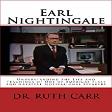 Earl Nightingale: Understanding the Life and Teachings of One of Americas First and Greatest Motivational Speakers Audiobook by Dr. Ruth Carr Narrated by Dale M. Wilcox
