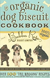 The Organic Dog Biscuit Cookbook Over 100 Tail Wagging Recipes by Cider Mill Press