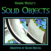Solid Objects (       UNABRIDGED) by Virginia Woolf Narrated by Glenn Hascall