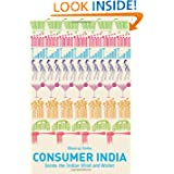Consumer India: Inside the Indian Mind and Wallet