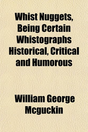 Whist Nuggets, Being Certain Whistographs Historical, Critical and Humorous