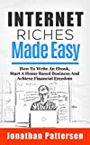 img - for Internet Riches Made Easy: How To Write An Ebook, Start A Home Based Business And Achieve Financial Freedom book / textbook / text book