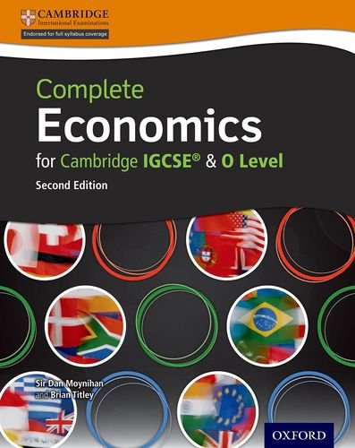 Complete Economics for Cambridge IGCSERG and O-level (Second Edition), by Dan Moynihan, Brian Titley