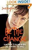 Be the Change, Revised Edition: Your Guide to Freeing Slaves and Changing the World