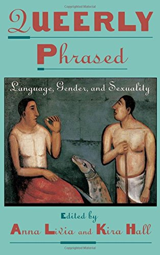Queerly Phrased: Language, Gender, and Sexuality (Oxford Studies in Sociolinguistics)