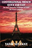 Conversational French Quick and Easy: The Most Innovative and Revolutionary Technique to Learn the French Language. For Beginners, Intermediate, and Advanced Speakers